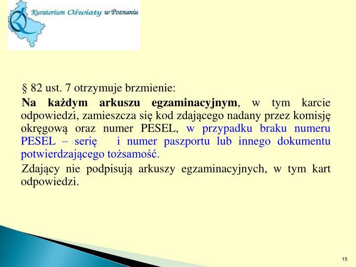§ 82 ust. 7 otrzymuje brzmienie: