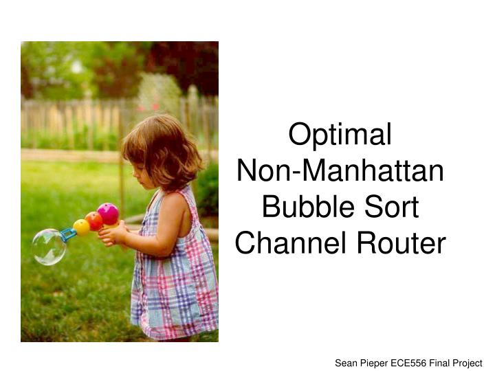 optimal non manhattan bubble sort channel router