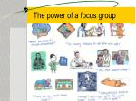 the power of a focus group