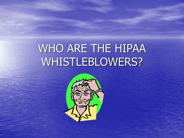 WHO ARE THE HIPAA WHISTLEBLOWERS?