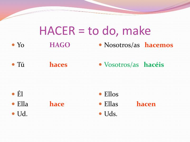 HACER = to do, make