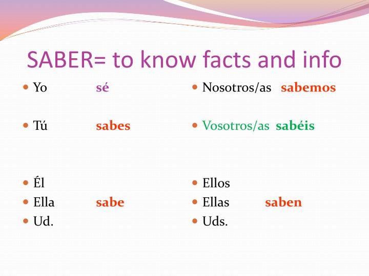 SABER= to know facts and info