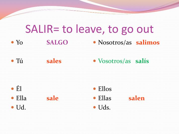 SALIR= to leave, to go out