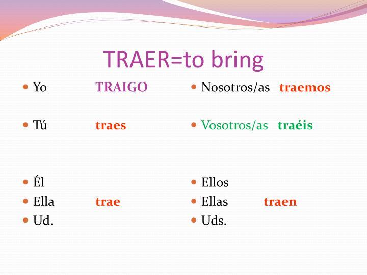 TRAER=to bring