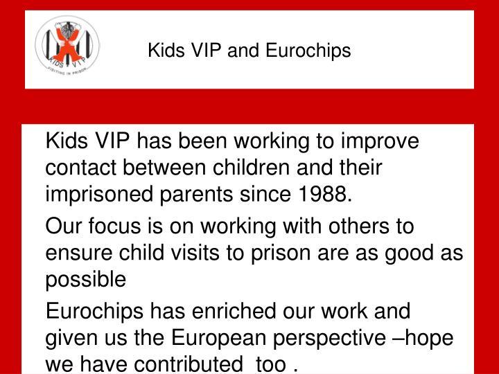 Kids vip and eurochips