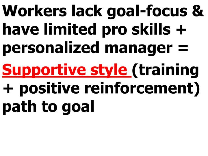 Workers lack goal-focus & have limited pro skills + personalized manager =