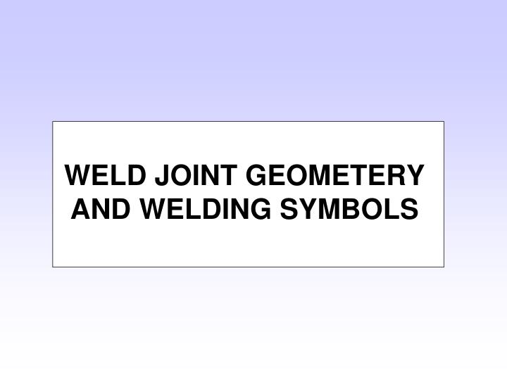 Ppt Weld Joint Geometery And Welding Symbols Powerpoint