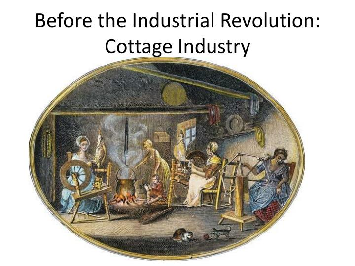 Before the Industrial Revolution:  Cottage Industry