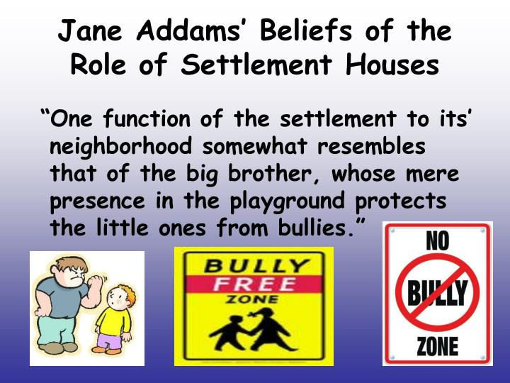 Jane Addams' Beliefs of the Role of Settlement Houses