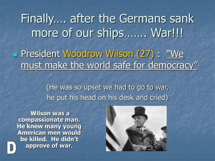 Finally…. after the Germans sank more of our ships……. War!!!