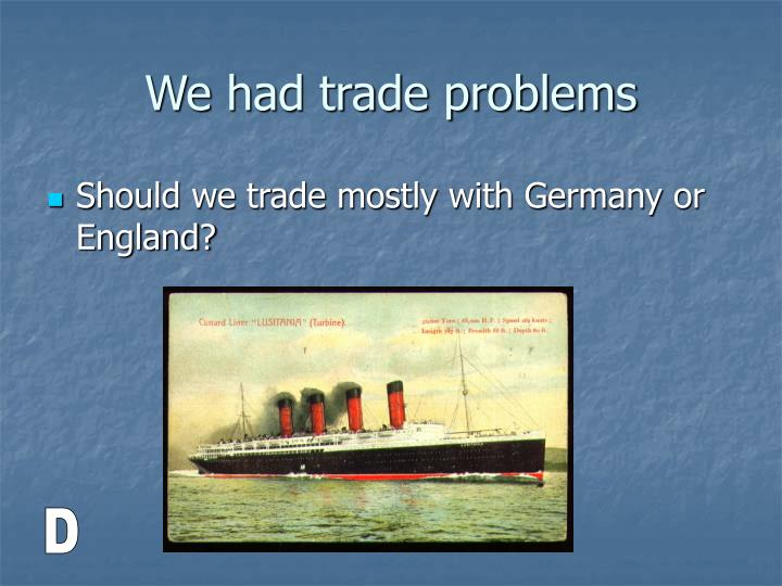 We had trade problems