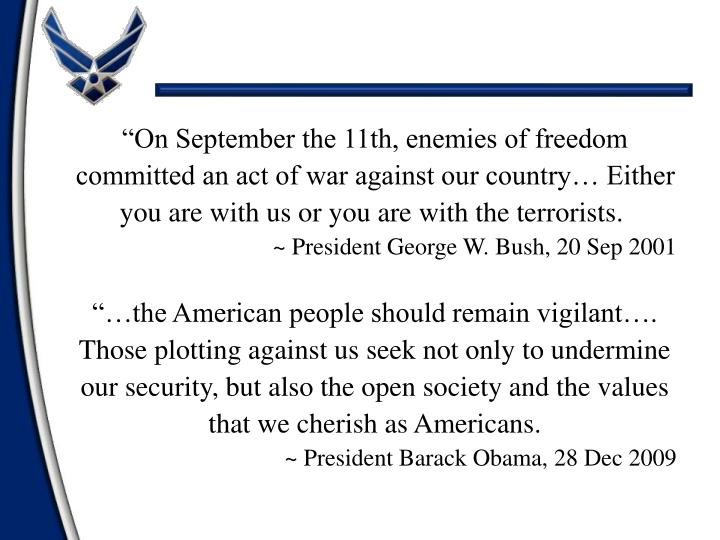 """""""On September the 11th, enemies of freedom committed an act of war against our country… Either y..."""