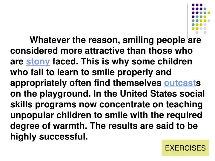 Whatever the reason, smiling people are considered more attractive than those who are