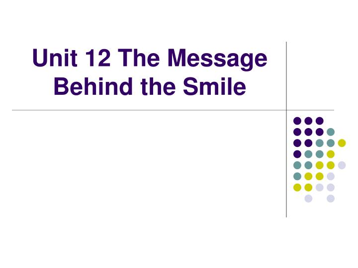 Unit 12 the message behind the smile