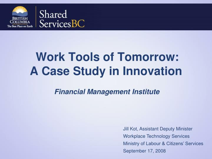 Work tools of tomorrow a case study in innovation