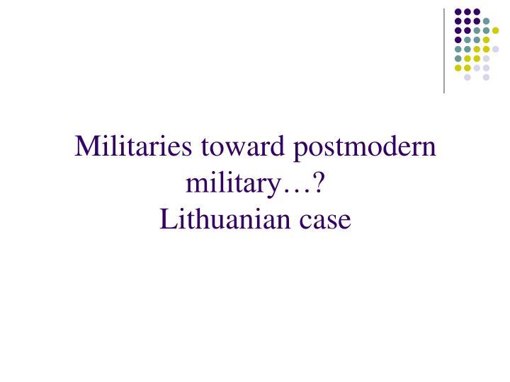 Militaries toward postmodern military…?