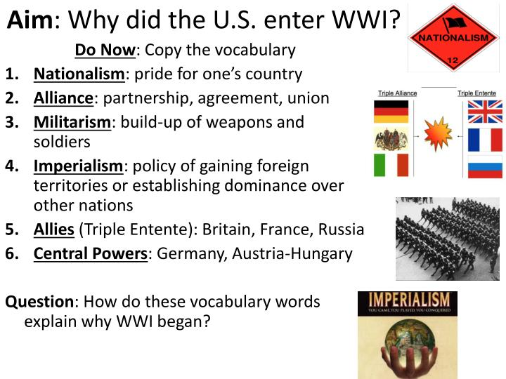 why did the u s enter the Why did the united states enter world war i student name _____ date _____ 1 because the us was under attack despite its neutrality the present german submarine warfare against commerce is a warfare against all mankindour motive will not be revenge or the victorious assertion of the physical might of the nation, but only the.