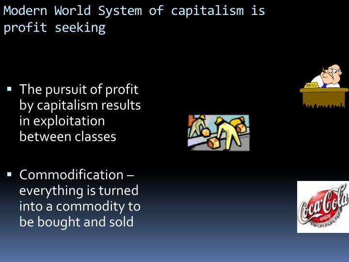 Modern World System of capitalism is profit seeking