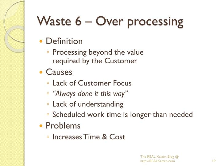Waste 6 – Over processing