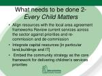 what needs to be done 2 every child matters