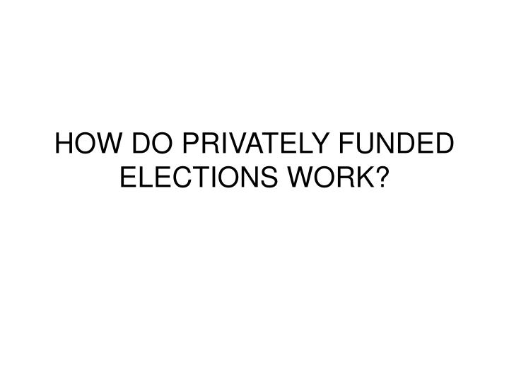 How do privately funded elections work