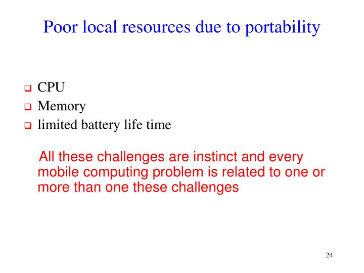 Poor local resources due to portability