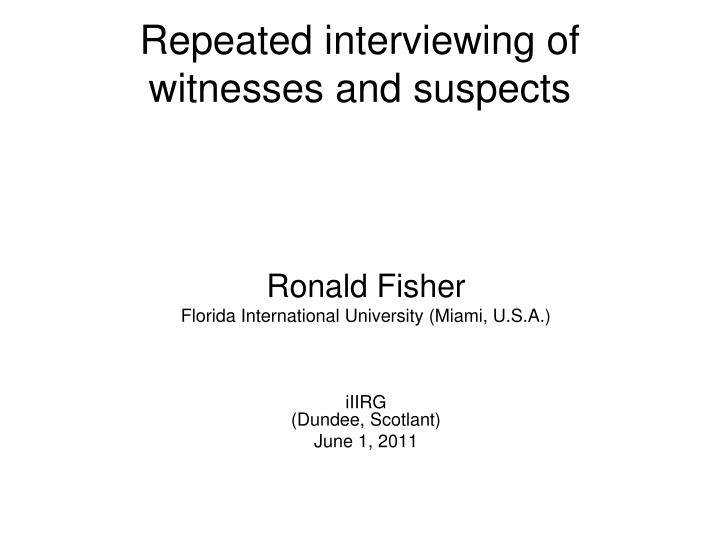 repeated interviewing of witnesses and suspects n.