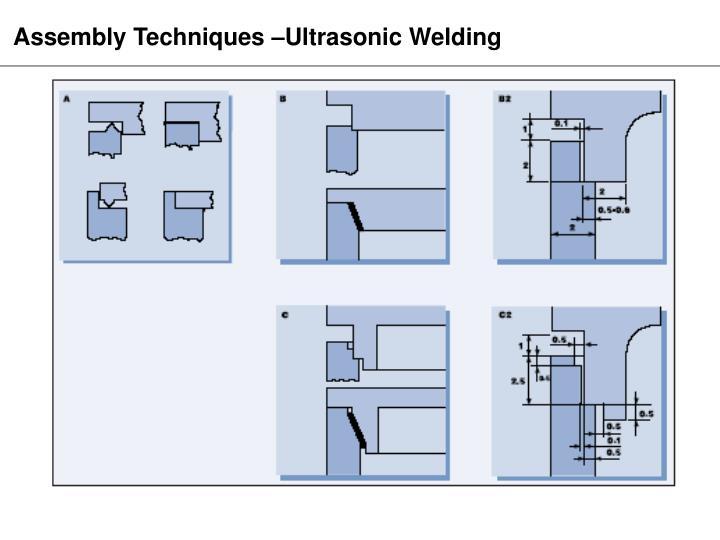 Assembly Techniques –Ultrasonic Welding