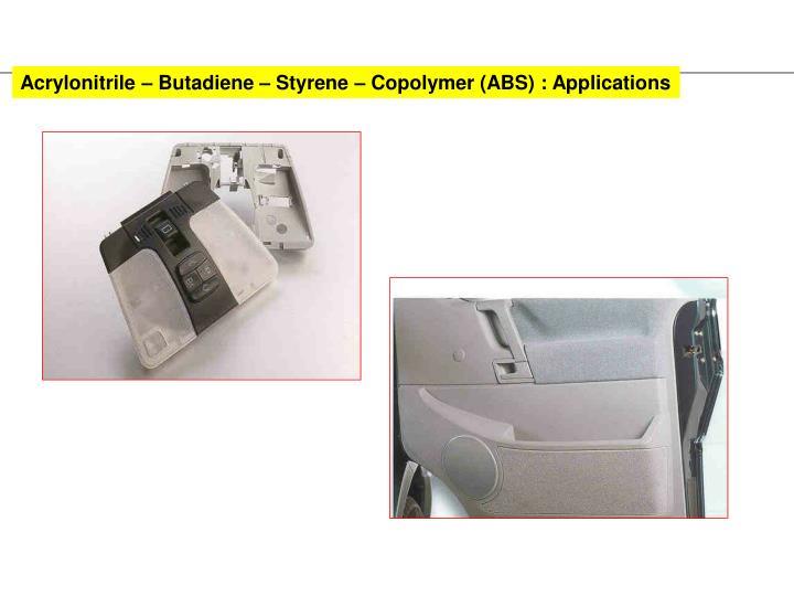 Acrylonitrile – Butadiene – Styrene – Copolymer (ABS) : Applications
