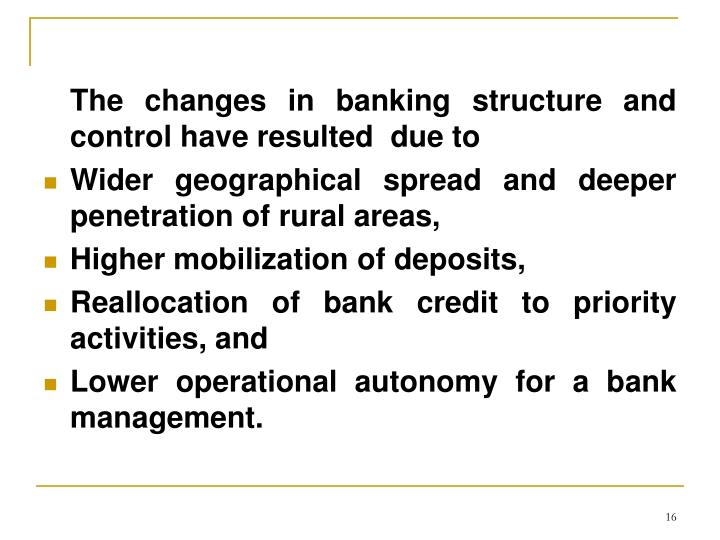 The changes in banking structure and control have resulted  due to