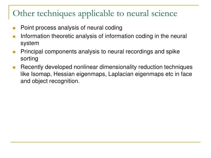Other techniques applicable to neural science
