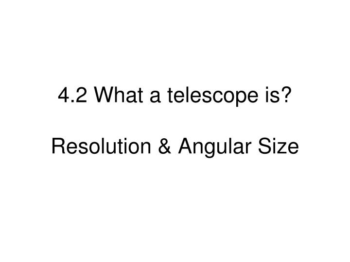 4.2 What a telescope is?