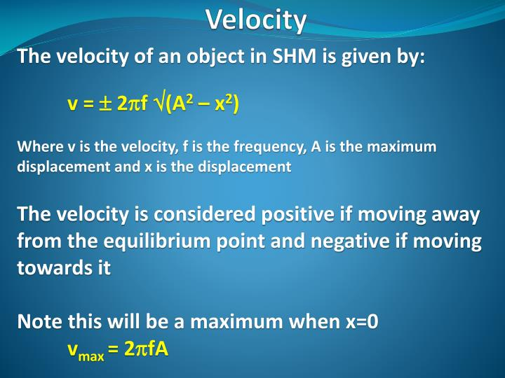 The velocity of an object in SHM is given by: