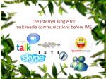 the internet jungle for multimedia communications before ims
