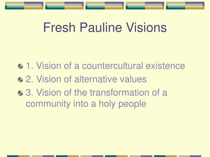 Fresh Pauline Visions