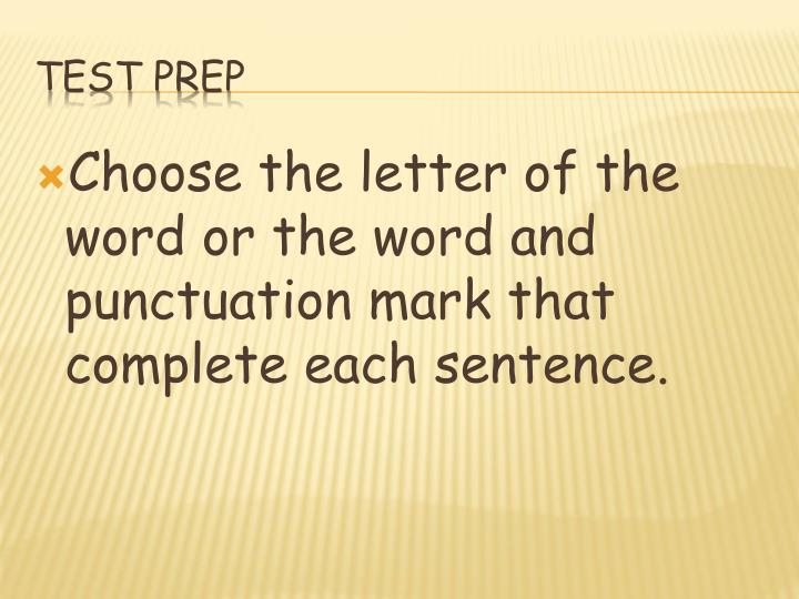Choose the letter of the word or the word and punctuation mark that complete each sentence.