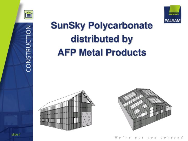 PPT - SunSky Polycarbonate distributed by AFP Metal Products