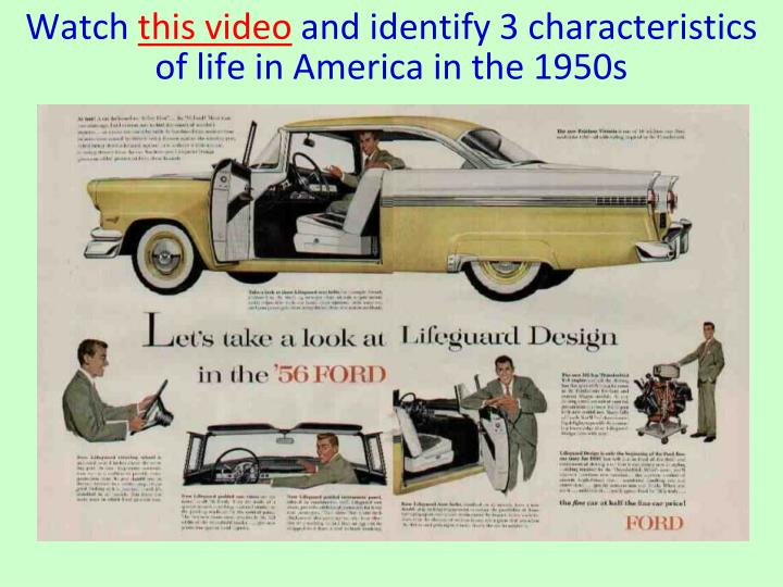 Watch this video and identify 3 characteristics of life in america in the 1950s