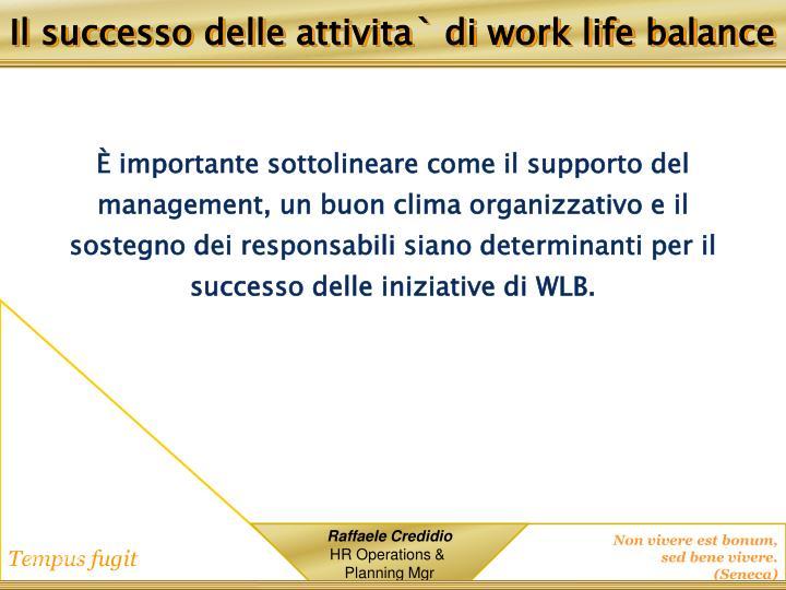 È importante sottolineare come il supporto del management, un buon clima organizzativo e il sostegno dei responsabili siano determinanti per il successo delle iniziative di WLB.