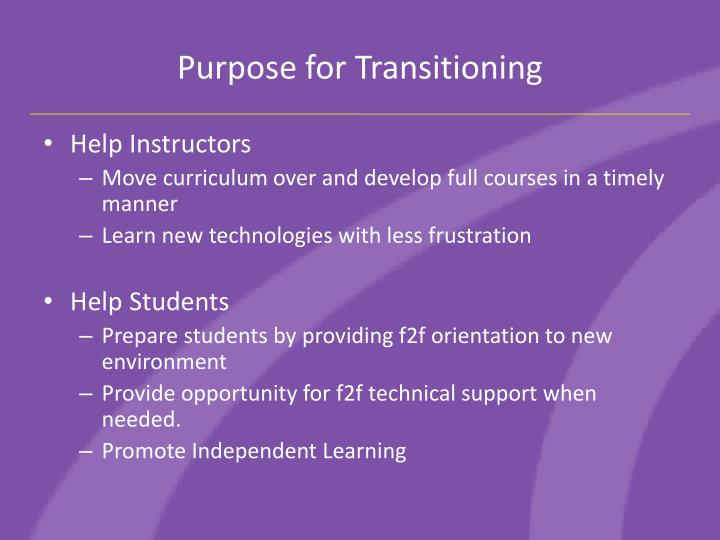 Purpose for Transitioning