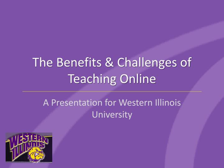 The benefits challenges of teaching online