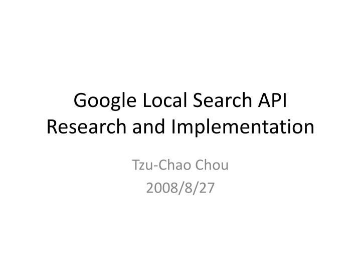 PPT - Google Local Search API Research and Implementation PowerPoint