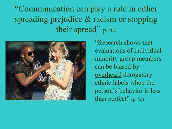 """Communication can play a role in either spreading prejudice & racism or stopping their spread"""