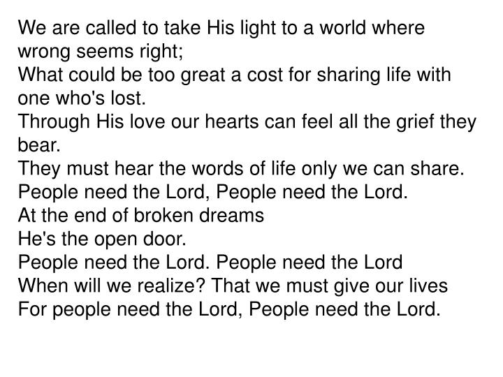 We are called to take His light to a world where wrong seems right;