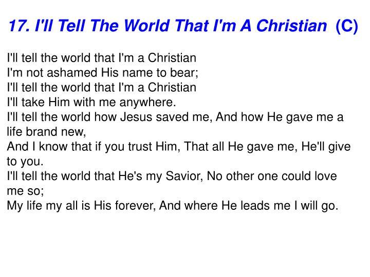 17. I'll Tell The World That I'm A Christian