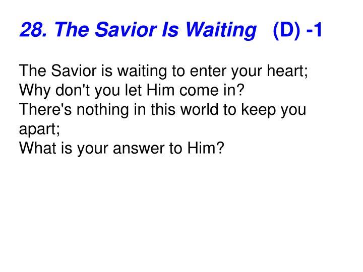 28. The Savior Is Waiting