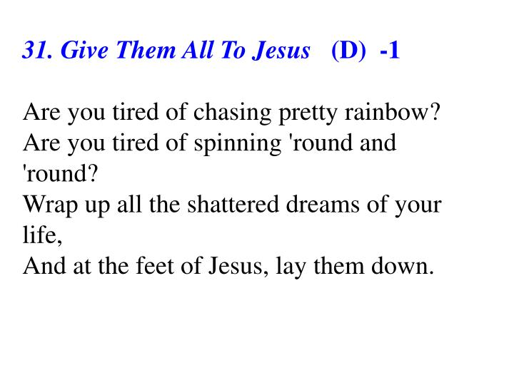 31. Give Them All To Jesus