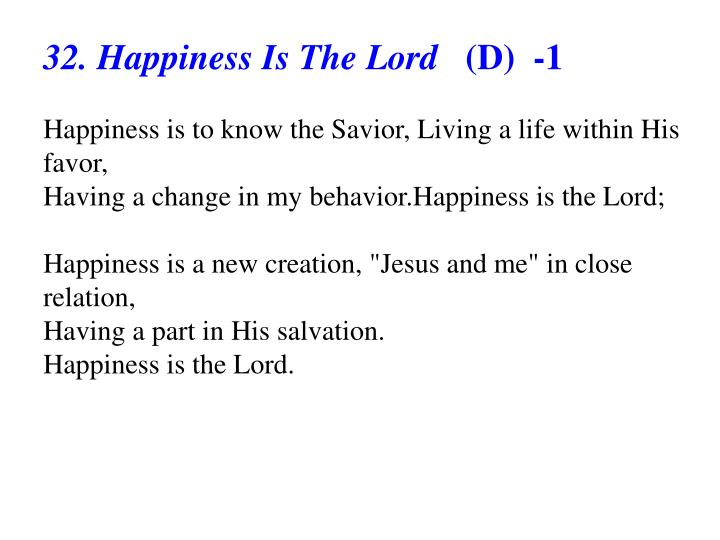 32. Happiness Is The Lord