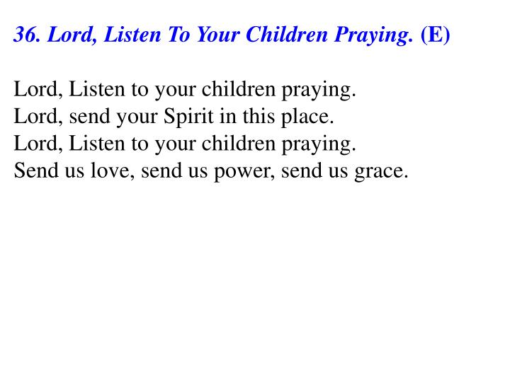36. Lord, Listen To Your Children Praying.