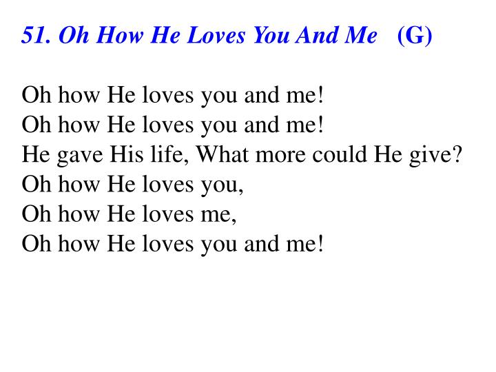 51. Oh How He Loves You And Me